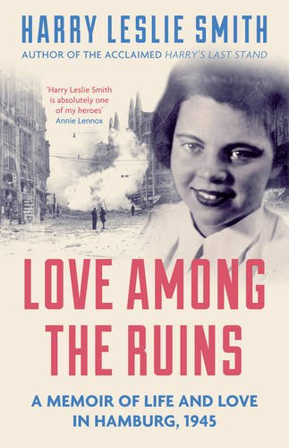 Book cover of Love Among The Ruins, author: Harry Leslie Smith